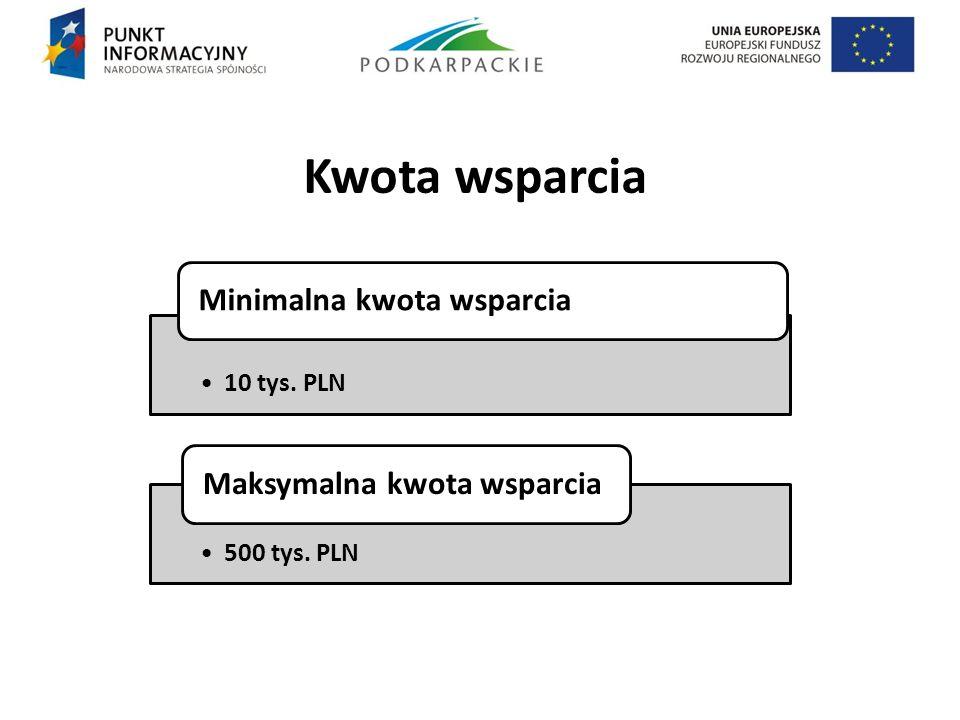 Kwota wsparcia . 10 tys. PLN 500 tys. PLN Minimalna kwota wsparcia