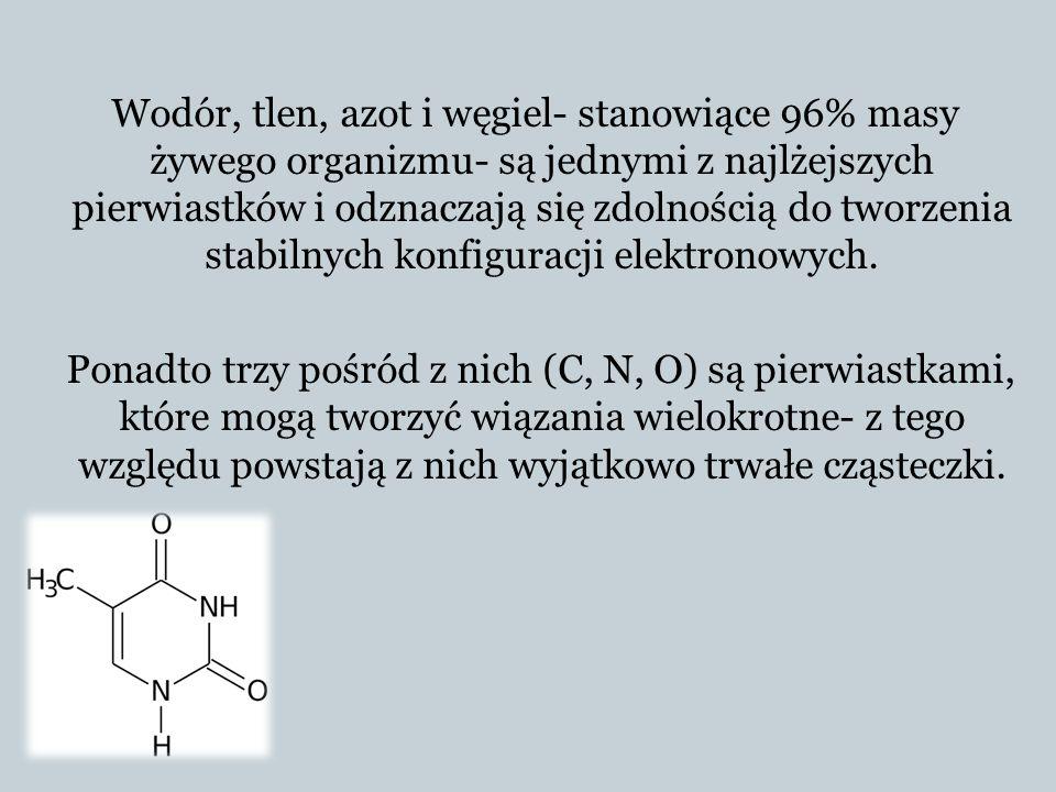 Wodór, tlen, azot i węgiel- stanowiące 96% masy żywego organizmu- są jednymi z najlżejszych pierwiastków i odznaczają się zdolnością do tworzenia stabilnych konfiguracji elektronowych.
