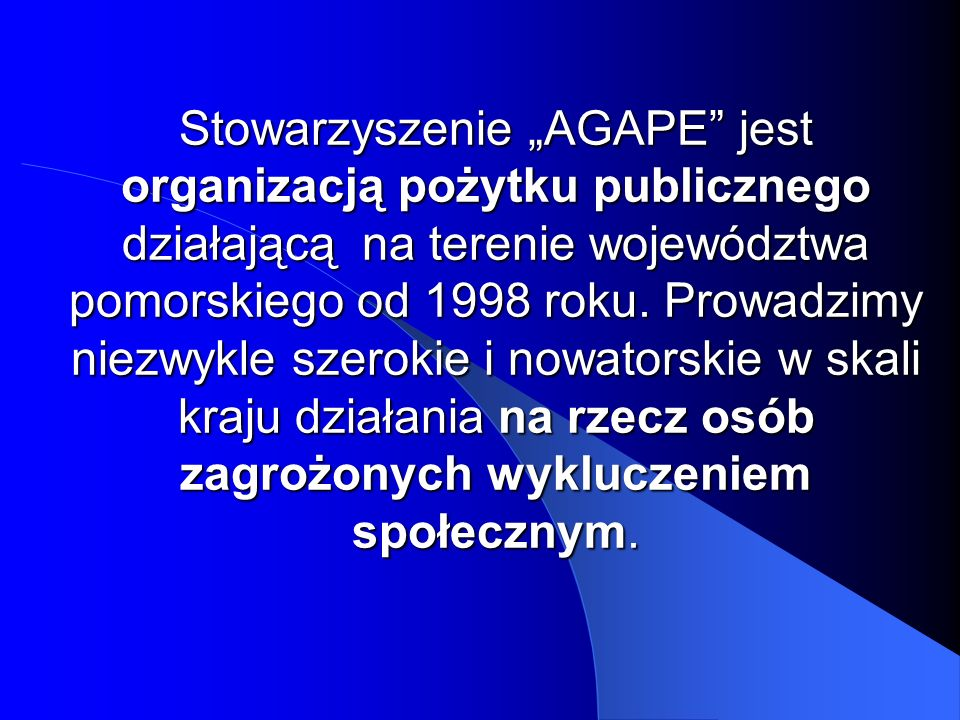 """Stowarzyszenie """"AGAPE jest organizacją pożytku publicznego działającą na terenie województwa pomorskiego od 1998 roku."""