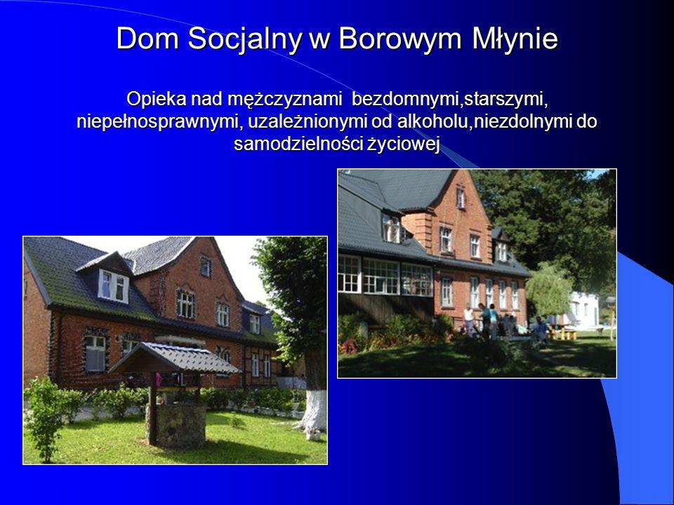 Dom Socjalny w Borowym Młynie Opieka nad mężczyznami bezdomnymi,starszymi, niepełnosprawnymi, uzależnionymi od alkoholu,niezdolnymi do samodzielności życiowej