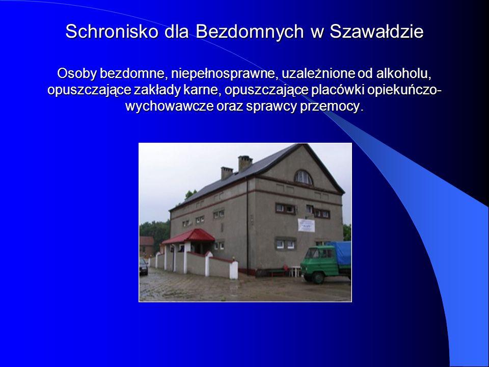 Schronisko dla Bezdomnych w Szawałdzie Osoby bezdomne, niepełnosprawne, uzależnione od alkoholu, opuszczające zakłady karne, opuszczające placówki opiekuńczo-wychowawcze oraz sprawcy przemocy.