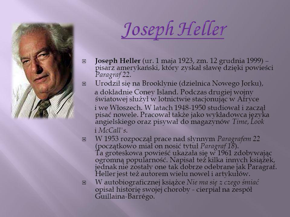 Joseph Heller Joseph Heller (ur. 1 maja 1923, zm. 12 grudnia 1999) – pisarz amerykański, który zyskał sławę dzięki powieści Paragraf 22.