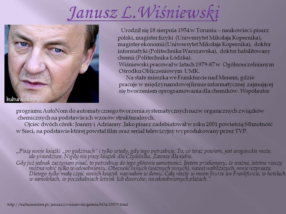 Janusz L.Wiśniewski Urodził się 18 sierpnia 1954 w Toruniu – naukowiec i pisarz. polski, magister fizyki (Uniwersytet Mikołaja Kopernika),