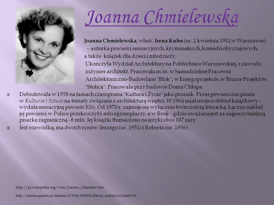 Joanna Chmielewska Joanna Chmielewska, właśc. Irena Kuhn (ur. 2 kwietnia 1932 w Warszawie)