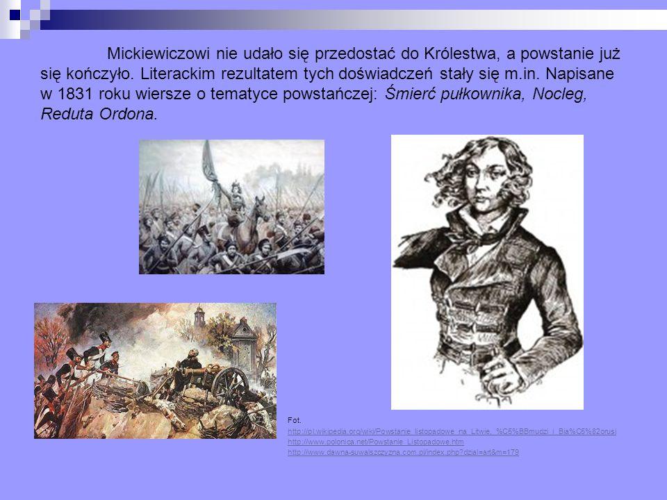 Mickiewiczowi nie udało się przedostać do Królestwa, a powstanie już się kończyło. Literackim rezultatem tych doświadczeń stały się m.in. Napisane w 1831 roku wiersze o tematyce powstańczej: Śmierć pułkownika, Nocleg, Reduta Ordona.