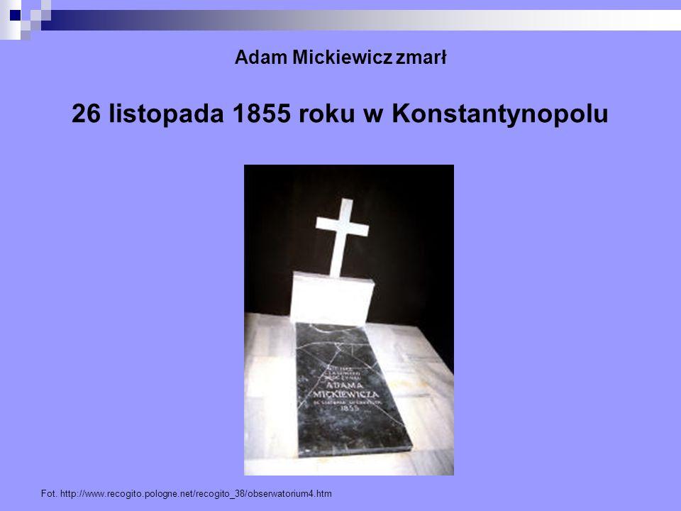 Adam Mickiewicz zmarł 26 listopada 1855 roku w Konstantynopolu