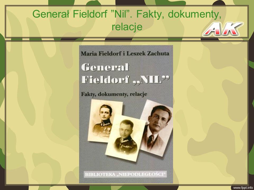 Generał Fieldorf Nil . Fakty, dokumenty, relacje