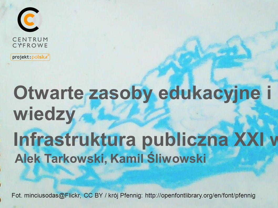 Otwarte zasoby edukacyjne i wiedzy Infrastruktura publiczna XXI w.
