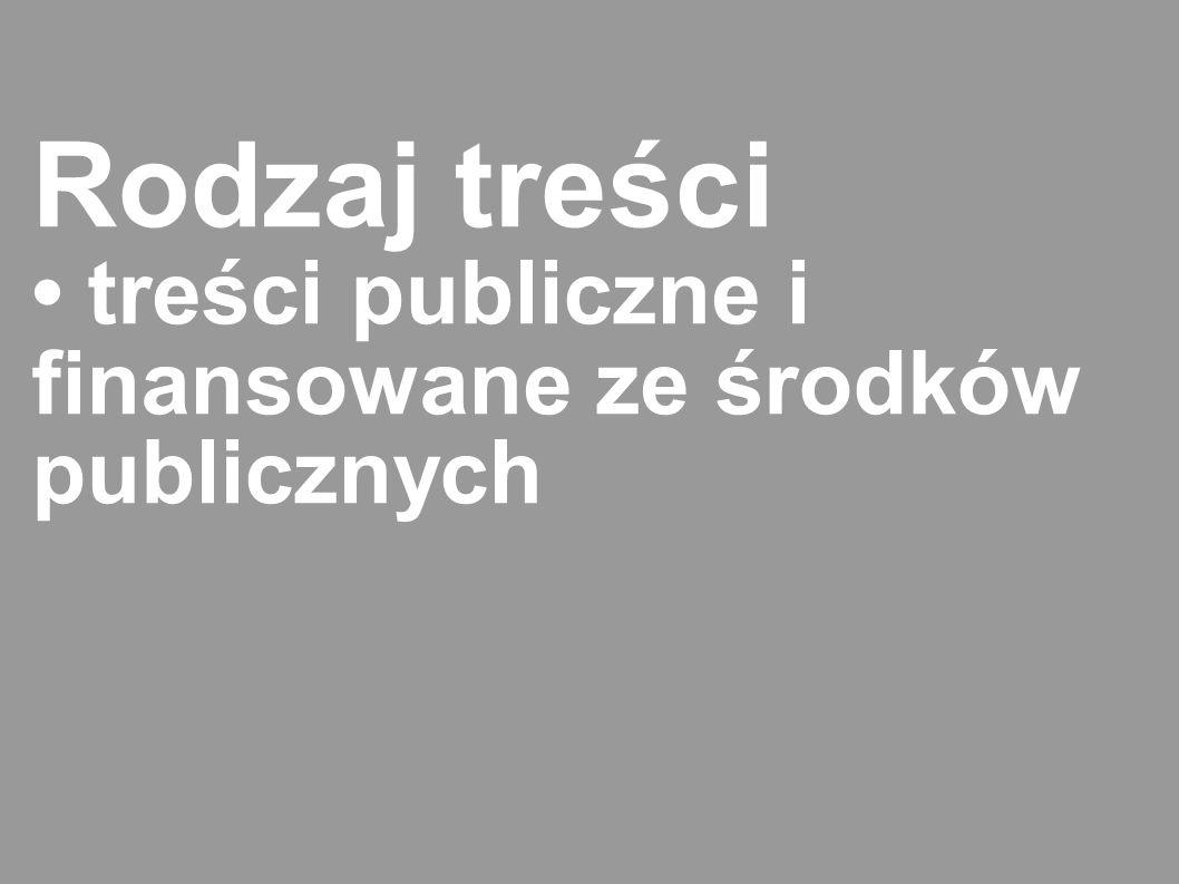 Rodzaj treści • treści publiczne i finansowane ze środków publicznych