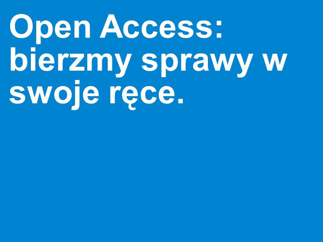 Open Access: bierzmy sprawy w swoje ręce.
