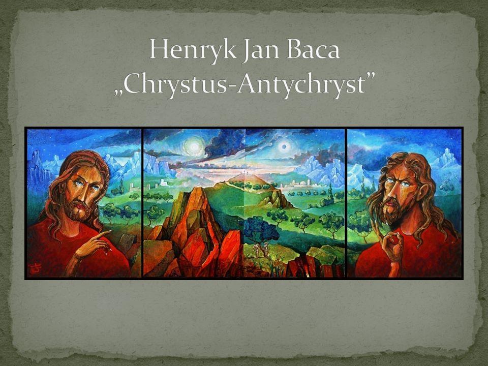 "Henryk Jan Baca ""Chrystus-Antychryst"