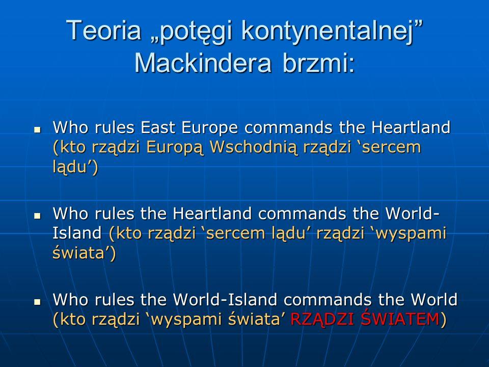 """Teoria """"potęgi kontynentalnej Mackindera brzmi:"""