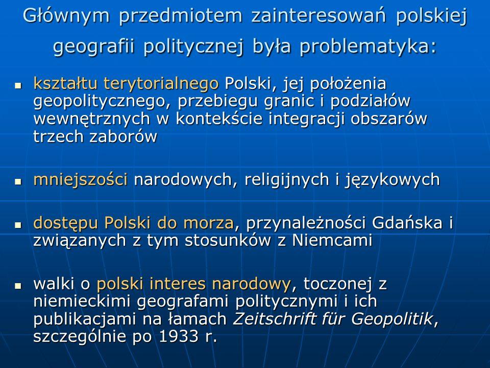 Głównym przedmiotem zainteresowań polskiej geografii politycznej była problematyka: