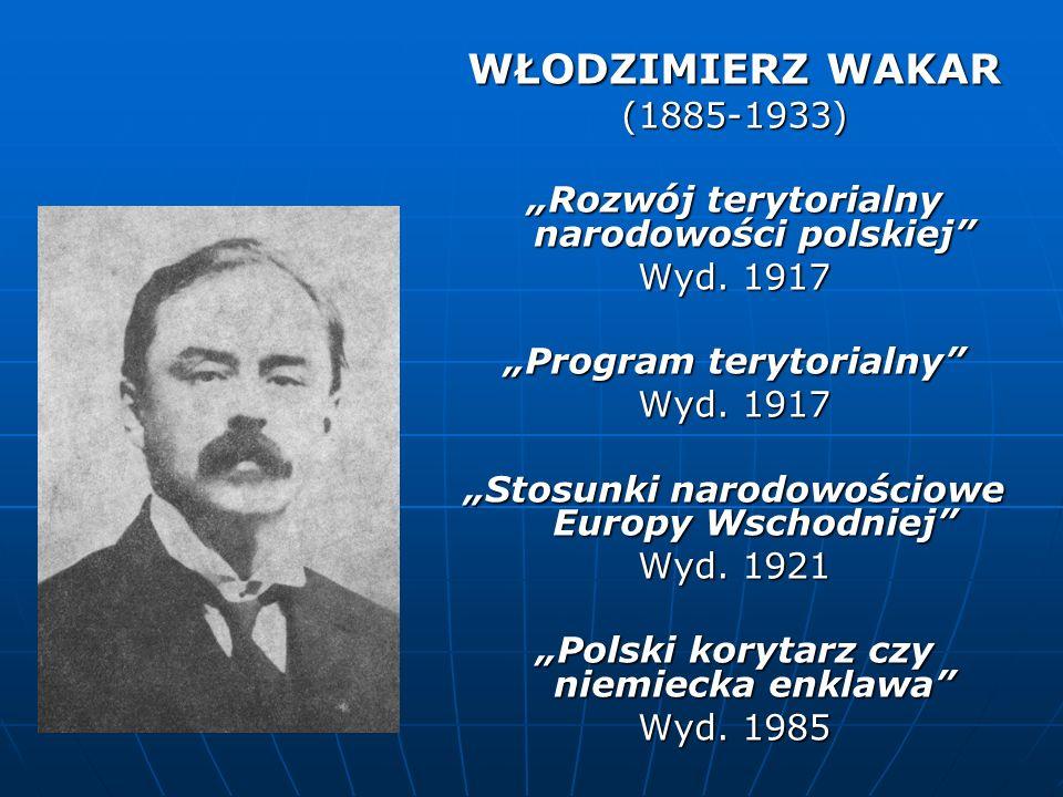 """WŁODZIMIERZ WAKAR(1885-1933) """"Rozwój terytorialny narodowości polskiej Wyd. 1917. """"Program terytorialny"""