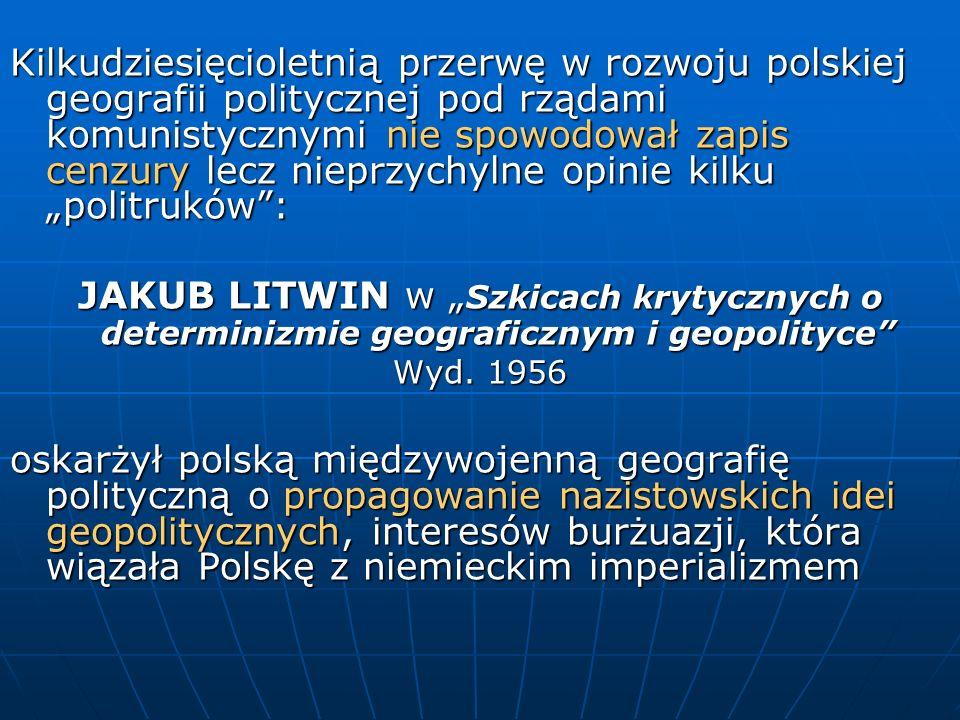 """Kilkudziesięcioletnią przerwę w rozwoju polskiej geografii politycznej pod rządami komunistycznymi nie spowodował zapis cenzury lecz nieprzychylne opinie kilku """"politruków :"""