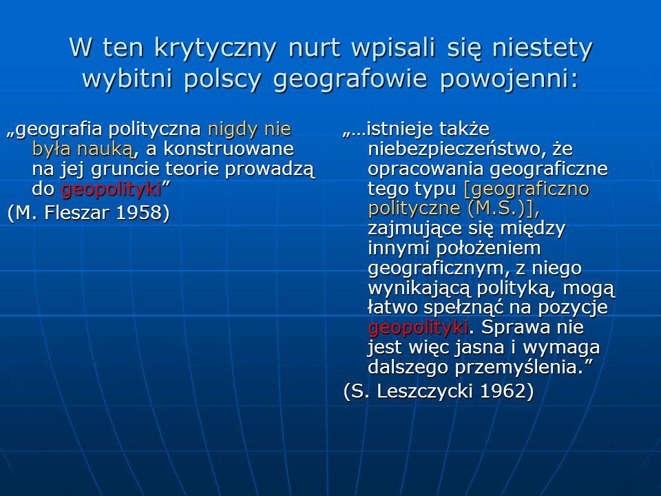 W ten krytyczny nurt wpisali się niestety wybitni polscy geografowie powojenni: