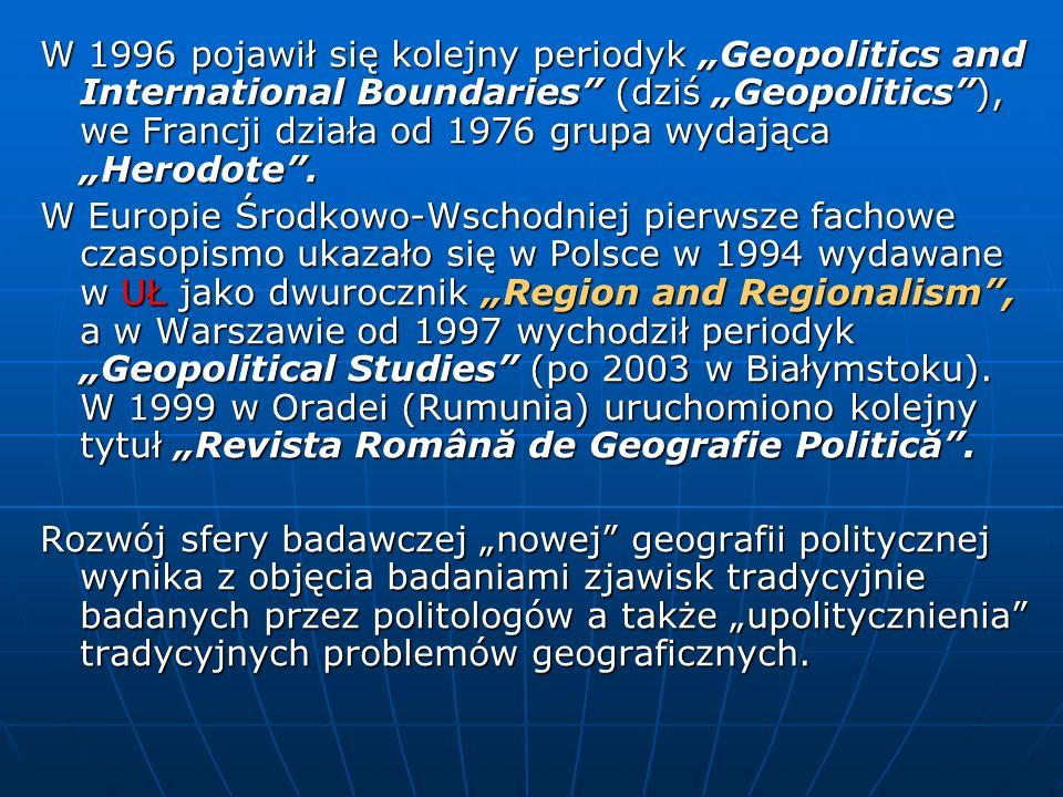 """W 1996 pojawił się kolejny periodyk """"Geopolitics and International Boundaries (dziś """"Geopolitics ), we Francji działa od 1976 grupa wydająca """"Herodote ."""