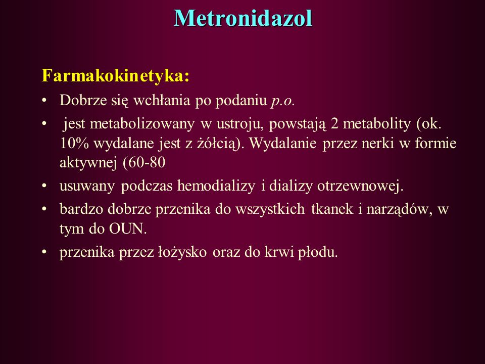 Metronidazol Farmakokinetyka: Dobrze się wchłania po podaniu p.o.