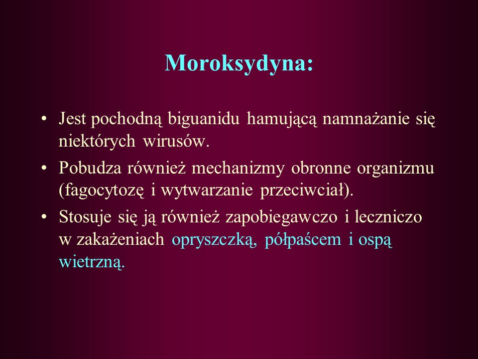 Moroksydyna: Jest pochodną biguanidu hamującą namnażanie się niektórych wirusów.