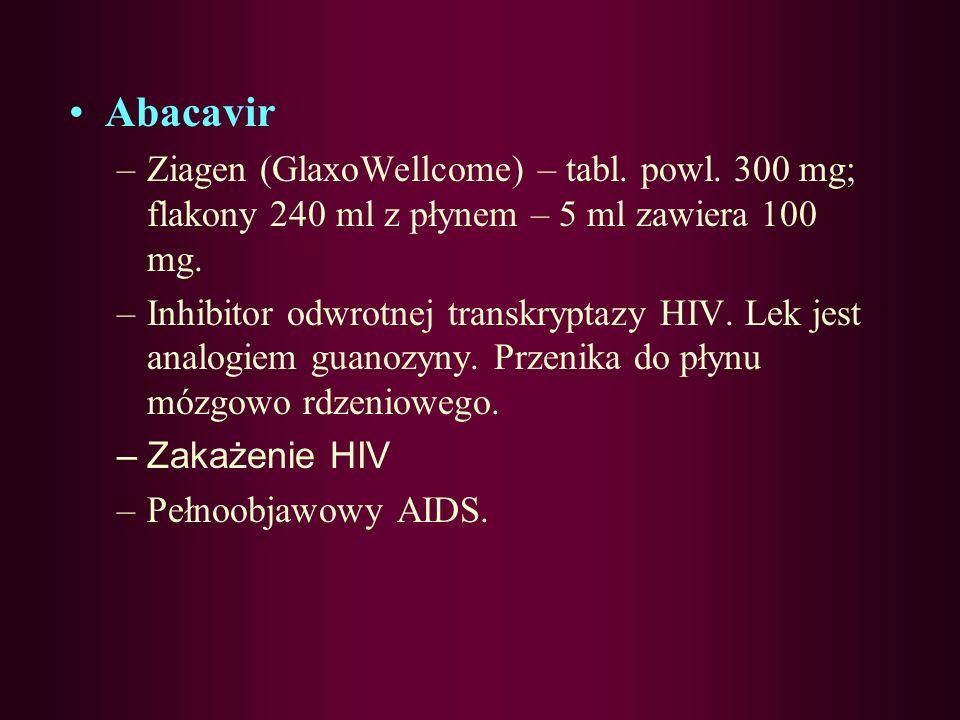 Abacavir Ziagen (GlaxoWellcome) – tabl. powl. 300 mg; flakony 240 ml z płynem – 5 ml zawiera 100 mg.