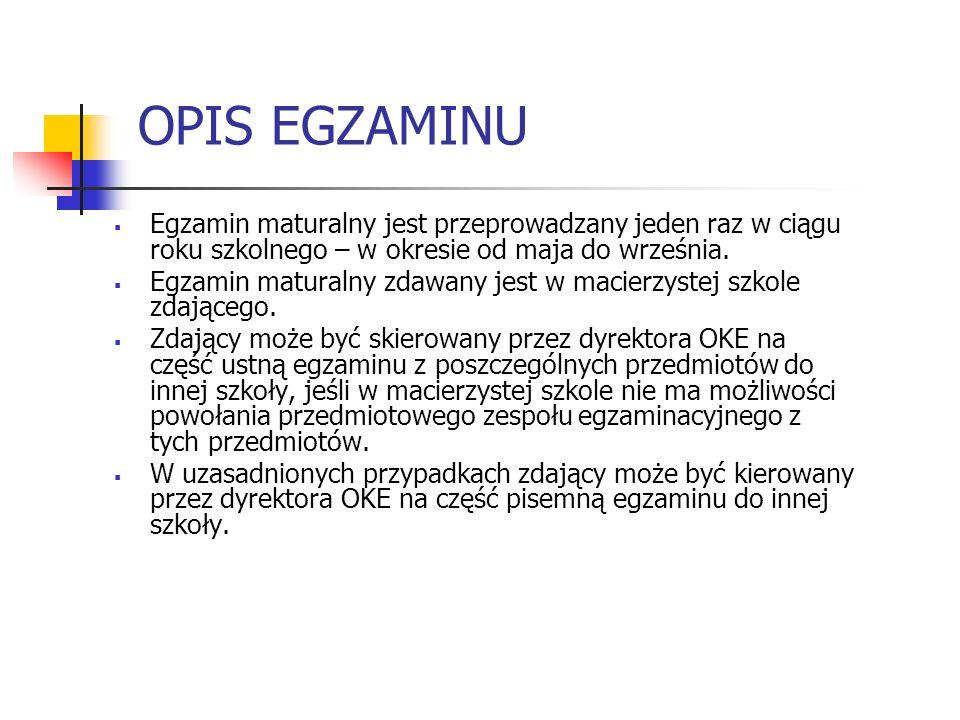 OPIS EGZAMINU Egzamin maturalny jest przeprowadzany jeden raz w ciągu roku szkolnego – w okresie od maja do września.