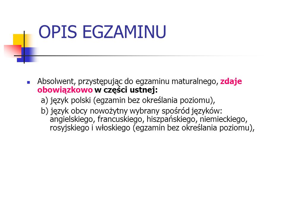 OPIS EGZAMINUAbsolwent, przystępując do egzaminu maturalnego, zdaje obowiązkowo w części ustnej: a) język polski (egzamin bez określania poziomu),