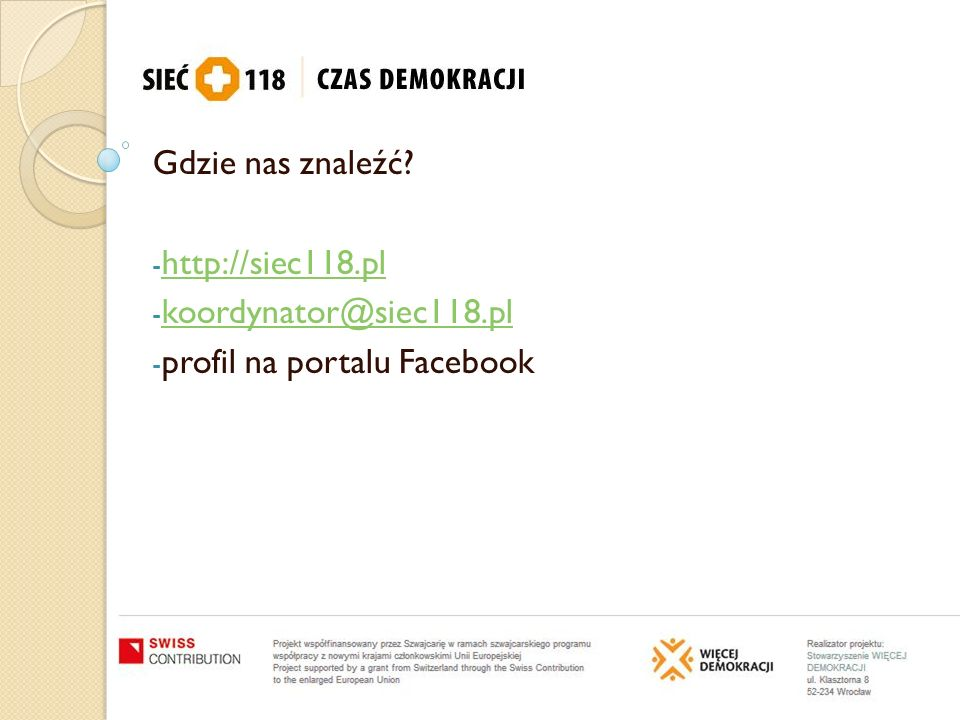 Gdzie nas znaleźć http://siec118.pl koordynator@siec118.pl profil na portalu Facebook