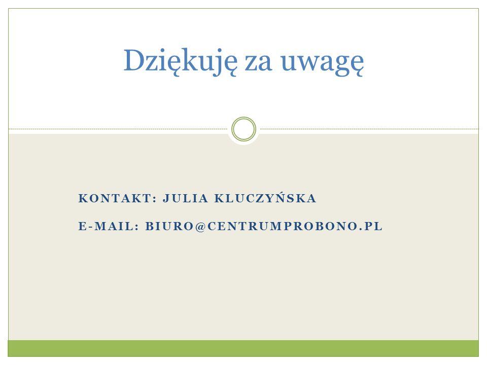 KONTAKT: JULIA KLUCZYŃSKA E-MAIL: BIURO@CENTRUMPROBONO.PL