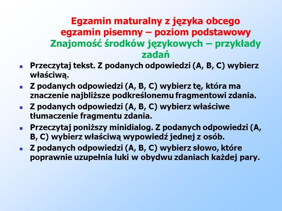 Egzamin maturalny z języka obcego egzamin pisemny – poziom podstawowy Znajomość środków językowych – przykłady zadań