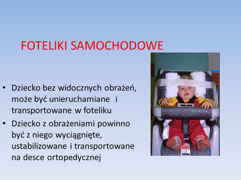 FOTELIKI SAMOCHODOWE Dziecko bez widocznych obrażeń, może być unieruchamiane i transportowane w foteliku.