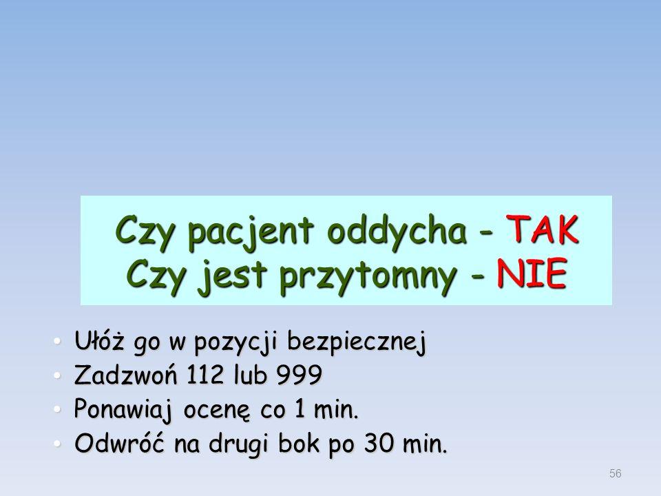 Czy pacjent oddycha - TAK Czy jest przytomny - NIE