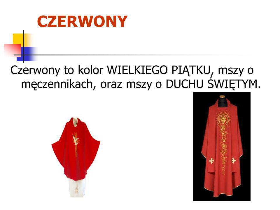CZERWONY Czerwony to kolor WIELKIEGO PIĄTKU, mszy o męczennikach, oraz mszy o DUCHU ŚWIĘTYM.
