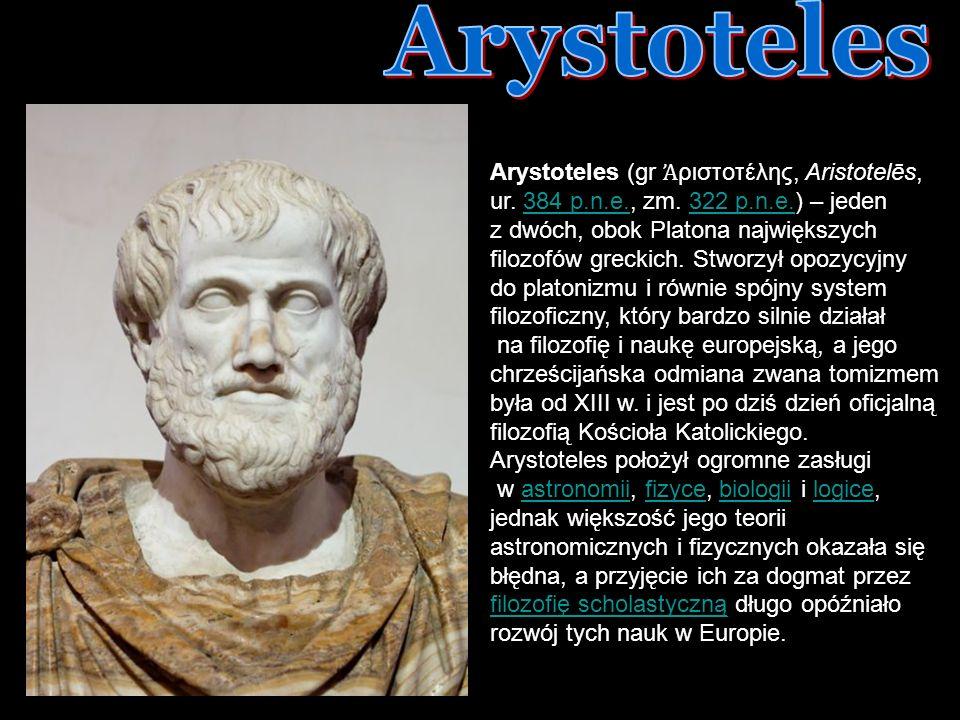 Arystoteles Arystoteles (gr Ἀριστοτέλης, Aristotelēs, ur. 384 p.n.e., zm. 322 p.n.e.) – jeden.
