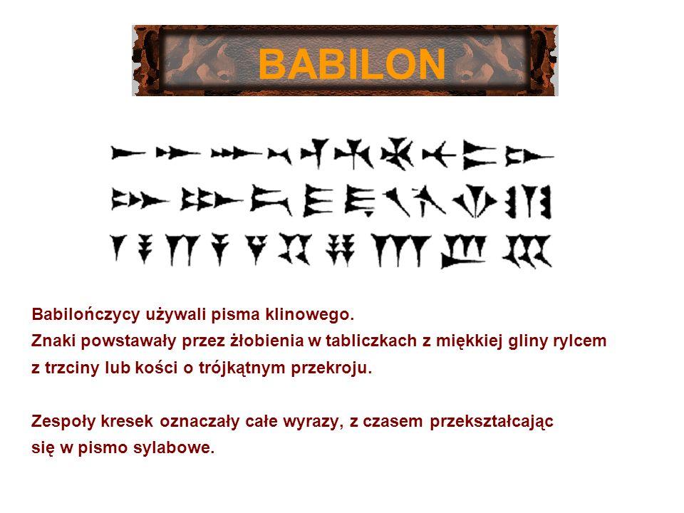 BABILON Babilończycy używali pisma klinowego.