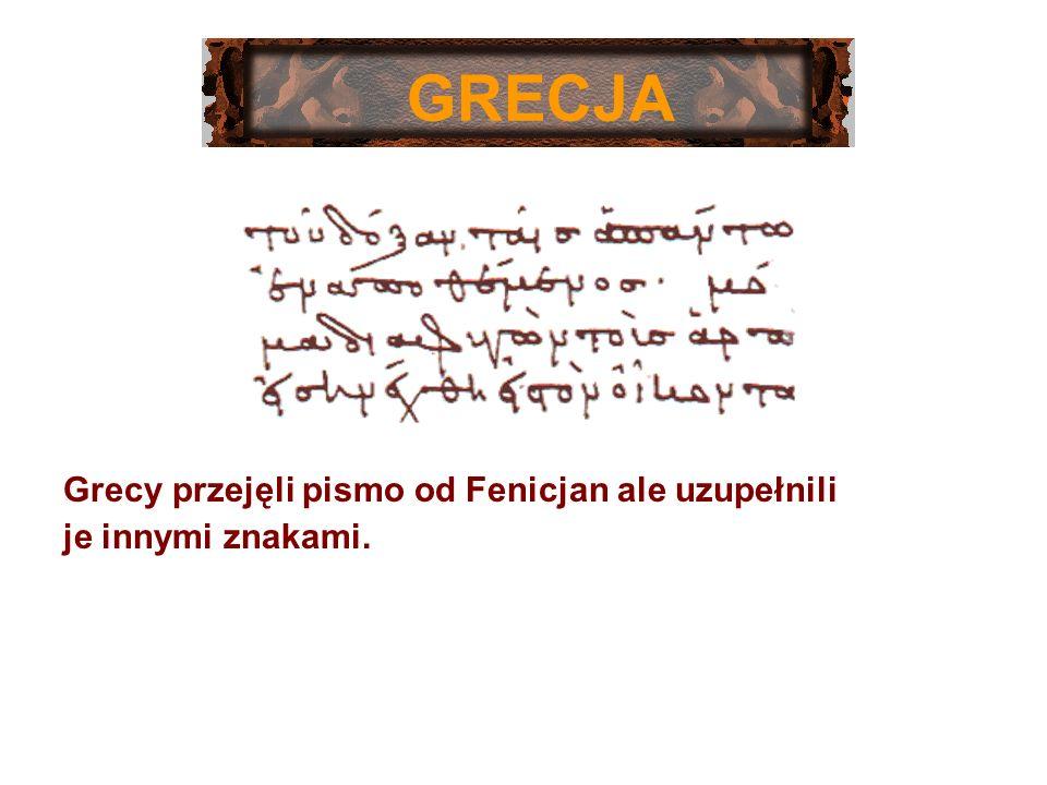 GRECJA Grecy przejęli pismo od Fenicjan ale uzupełnili