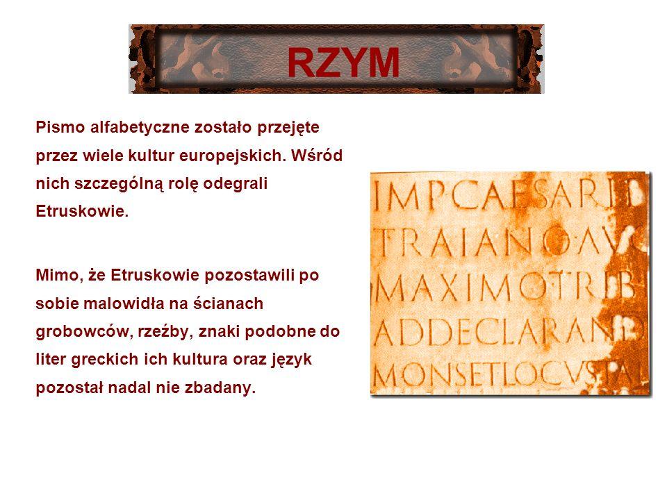 RZYM Pismo alfabetyczne zostało przejęte przez wiele kultur europejskich. Wśród nich szczególną rolę odegrali Etruskowie.