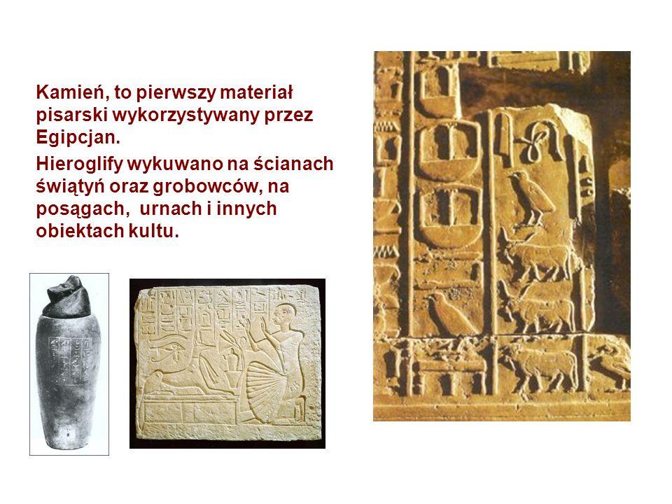 Kamień, to pierwszy materiał pisarski wykorzystywany przez Egipcjan.