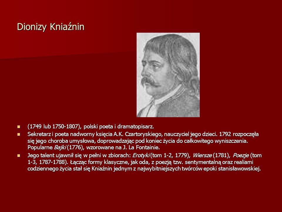 Dionizy Kniaźnin (1749 lub 1750-1807), polski poeta i dramatopisarz.