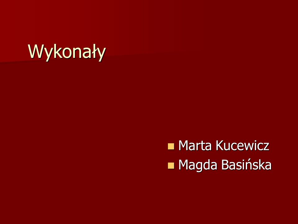 Wykonały Marta Kucewicz Magda Basińska