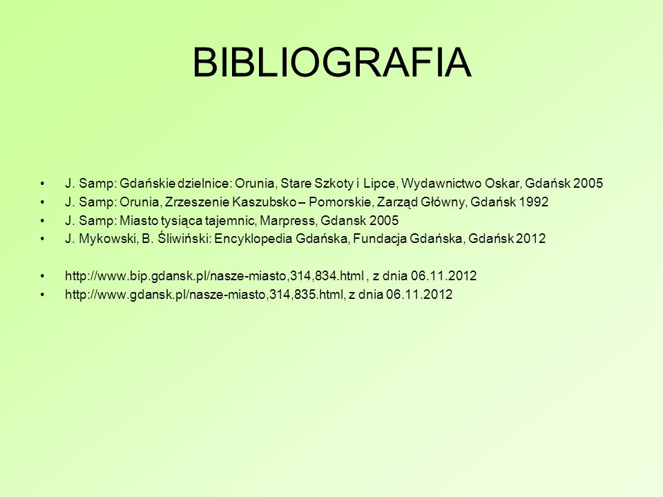 BIBLIOGRAFIA J. Samp: Gdańskie dzielnice: Orunia, Stare Szkoty i Lipce, Wydawnictwo Oskar, Gdańsk 2005.
