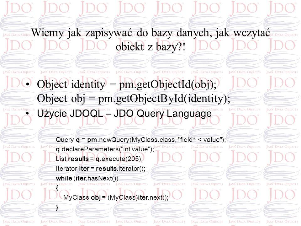 Wiemy jak zapisywać do bazy danych, jak wczytać obiekt z bazy !