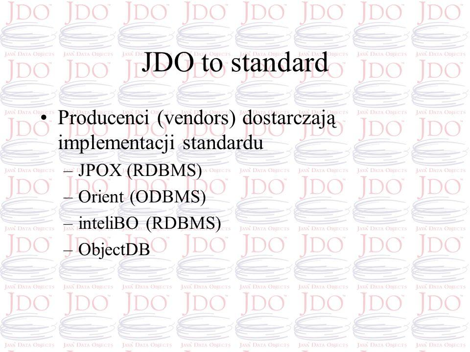 JDO to standard Producenci (vendors) dostarczają implementacji standardu. JPOX (RDBMS) Orient (ODBMS)