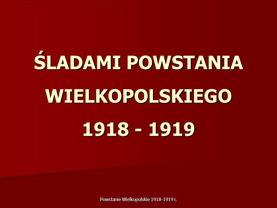 ŚLADAMI POWSTANIA WIELKOPOLSKIEGO 1918 - 1919