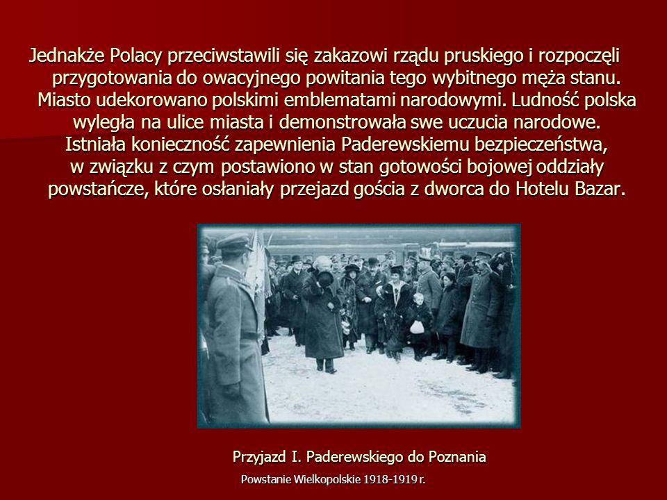 Jednakże Polacy przeciwstawili się zakazowi rządu pruskiego i rozpoczęli przygotowania do owacyjnego powitania tego wybitnego męża stanu. Miasto udekorowano polskimi emblematami narodowymi. Ludność polska wyległa na ulice miasta i demonstrowała swe uczucia narodowe. Istniała konieczność zapewnienia Paderewskiemu bezpieczeństwa, w związku z czym postawiono w stan gotowości bojowej oddziały powstańcze, które osłaniały przejazd gościa z dworca do Hotelu Bazar.