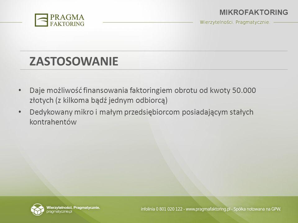 MIKROFAKTORINGZASTOSOWANIE. Daje możliwość finansowania faktoringiem obrotu od kwoty 50.000 złotych (z kilkoma bądź jednym odbiorcą)