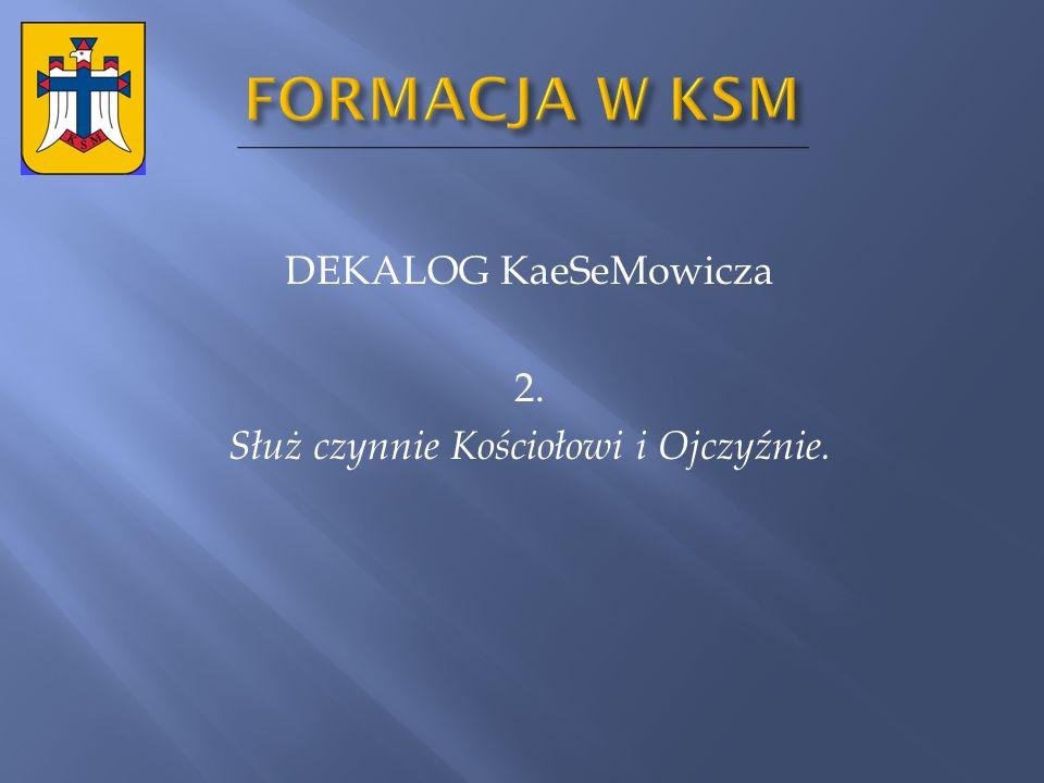 DEKALOG KaeSeMowicza 2. Służ czynnie Kościołowi i Ojczyźnie.