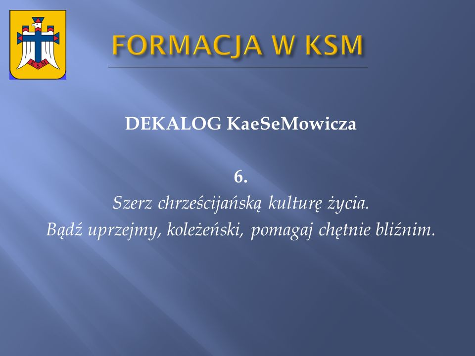 FORMACJA W KSM DEKALOG KaeSeMowicza 6. Szerz chrześcijańską kulturę życia.