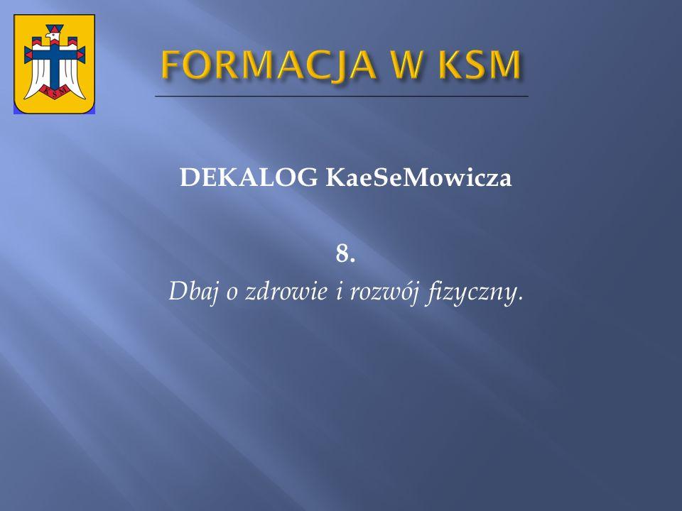 DEKALOG KaeSeMowicza 8. Dbaj o zdrowie i rozwój fizyczny.