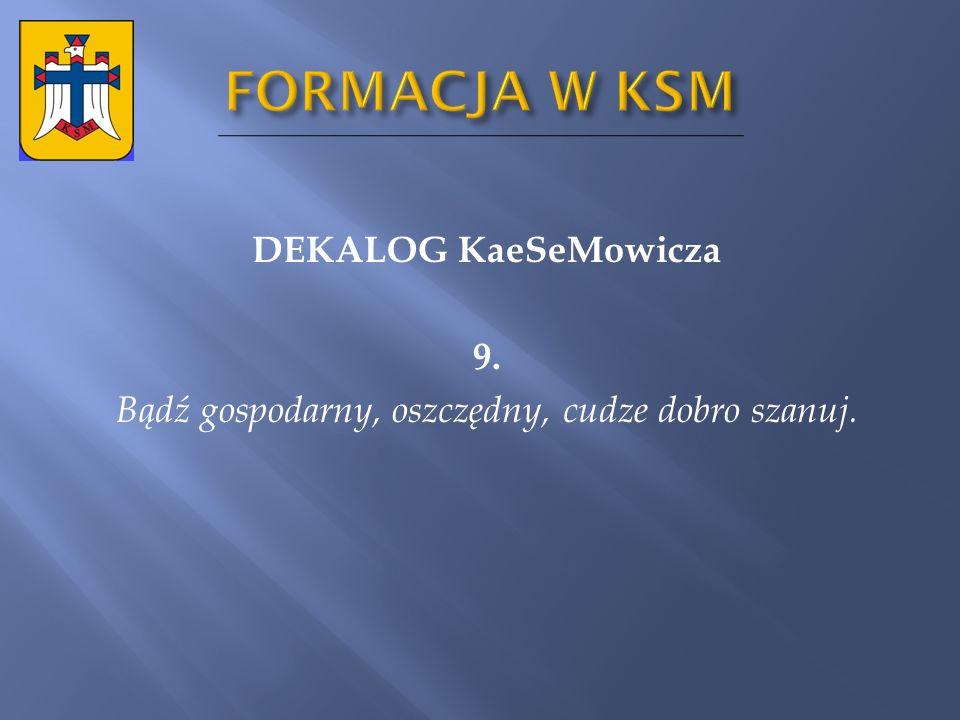 FORMACJA W KSM DEKALOG KaeSeMowicza 9. Bądź gospodarny, oszczędny, cudze dobro szanuj.