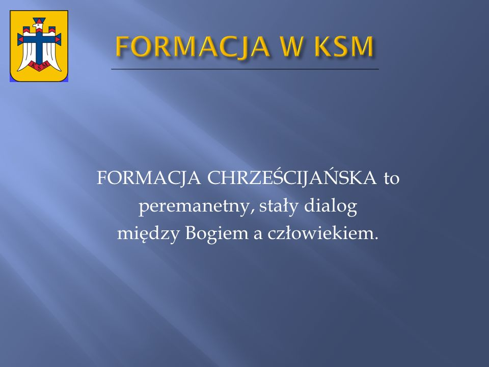 FORMACJA W KSM FORMACJA CHRZEŚCIJAŃSKA to peremanetny, stały dialog